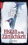 Eiskalt Ist Die Zärtlichkeitl (Romantic Suspense #1) - Karen Rose, Elisabeth Hartmann