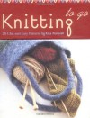 Knitting to Go Deck: 25 Chic and Easy Patterns - Kris Percival, Sheri Giblin