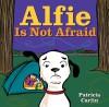 Alfie Is Not Afraid - Patricia Carlin