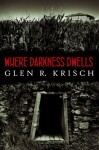 Where Darkness Dwells - Glen Krisch