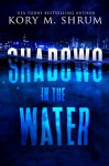 Shadows in the Water - Kory M. Shrum