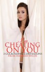 I'm Cheating On You: 3 Cuckolding Confessions - Hannah Wilde