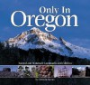 Only in Oregon: Natural and Manmade Landmarks and Oddities - Christine Barnes