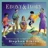 Ebony & Ivory: Discovering 10 Keys To Racial Harmony - Reisch Elkins, Stephen Elkins