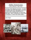 A History of Ten Baptist Churches: Of Which the Author Has Been Alternately a Member, in Which Will Be Seen Something of a Journal of the Author S Life, for More Than Fifty Years: Also, a Comment on Some Parts of Scripture, in Which the Author Takes... - John Taylor
