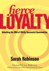 Fierce Loyalty: Unlocking the DNA of Wildly Successful Communities - Sarah Robinson