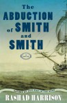The Abduction of Smith and Smith: A Novel - Rashad Harrison
