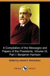 A Compilation of the Messages and Papers of the Presidents, Volume IX, Part I: Benjamin Harrison (Dodo Press) - Benjamin Harrison
