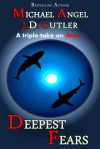 Deepest Fears - A Three-Story Collection - Michael Angel, J.D. Cutler