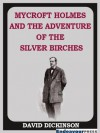 Mycroft Holmes and the Adventure of the Silver Birches - David Dickinson