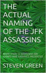 THE ACTUAL NAMING OF THE JFK ASSASSINS: MORE THAN 7 ASSASSINS ARE NAMED AND EVIDENCE PRESENTED - STEVEN GREEN