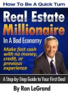 How To Be A Quick Turn Real Estate Millionaire In A Bad Economy - Ron LeGrand