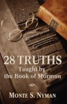 28 Truths Taught by the Book of Mormon - Monte S. Nyman