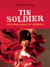 Tin Soldier and Other Plays for Children - Noel Greig, Cheryl Robson