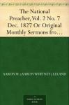 The National Preacher, Vol. 2 No. 7 Dec. 1827 Or Original Monthly Sermons from Living Ministers, Sermons XXVI. and XXVII. - Aaron W. (Aaron Whitney) Leland, Elihu W. (Elihu Whittlesey) Baldwin, Austin Dickinson