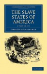 The Slave States of America - 2 Volume Set - James Silk Buckingham