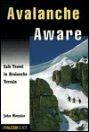 Avalanche Aware: Safe Travel in Avalanche Country - John Moynier