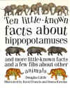 Ten Little-Known Facts about Hippopotamuses: And More Little-Known Facts and a Few Fibs about Other Animals - Douglas Little, David Francis, Donna Rawlins