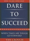 Dare to Succeed: When Times Are Tough, Go Forward - Van Crouch