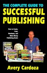 Complete Guide to Successful Publishing - Avery Cardoza