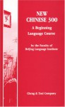 New Chinese 300: A Beginning Language Course - Beijing Language Institute