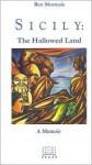 Sicily: The Hallowed Land (Sicilian studies) (Sicilian studies) - Ben Morreale, Gaetano Cipolla
