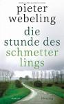 Die Stunde des Schmetterlings: Roman - Pieter Webeling, Christiane Burkhardt