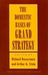 The Domestic Bases Of Grand Strategy - Richard N. Rosecrance