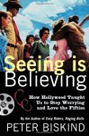 Seeing Is Believing: How Hollywood Taught Us to Stop Worrying and Love the Fifties - Peter Biskind