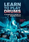 Learn To Play Drums: A Beginner's Guide To Playing Drums - Justin Scott