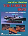 Model Boat Building: The Lobster Boat (A Schiffer Book for the Hobbyist) - Steve Rogers, Patricia Staby-Rogers