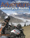 The World's Great Adventure Motorcycle Routes: The Essential Guide to the Greatest Motorcycle Journeys in the World - Robert Wicks, Kevin and Julia Sanders