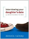 By Dennis Rainey Interviewing Your Daughter's Date: 30 Minutes Man-To-Man - Dennis Rainey