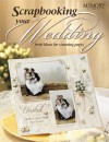Scrapbooking Your Wedding: Fresh Ideas for Stunning Pages - Memory Makers Books