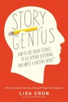 Story Genius: How to Use Brain Science to Go Beyond Outlining and Write a Riveting Novel (Before You Waste Three Years Writing 327 Pages That Go Nowhere) - Lisa Cron