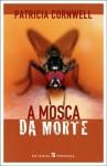 A Mosca da Morte (Kay Scarpetta, #12) - Patricia Cornwell