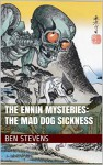 The Ennin Mysteries: The Mad Dog Sickness - Ben Stevens