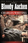 Bloody Aachen (West Wall Series) (West Wall) - Charles Whiting
