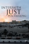 Interfaith Just Peacemaking: Jewish, Christian, and Muslim Perspectives on the New Paradigm of Peace and War - Susan B. Thistlethwaite