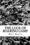 The Luck of Roaring Camp - Bret Harte