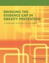 Bridging the Evidence Gap in Obesity Prevention: A Framework to Inform Decision Making - Shiriki K. Kumanyika, Institute of Medicine, Lynn Parker, Leslie J. Sim