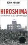 Hiroshima: il racconto di sei sopravvissuti - John Hersey, Annalisa Carena