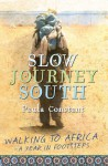 Slow Journey South: Walking To Africa-A Year in Footsteps - Paula Constant