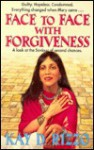 Face to Face with Forgiveness: A Look at the Saviour of Second Chances - Kay D. Rizzo