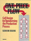 One-Piece Flow (C): Cell Design for Transforming the Production Process - Kenichi Sekine, Bruce Talbot