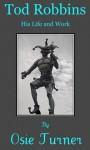Tod Robbins: His Life And Work - Osie Turner, Tod Robbins