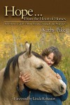 Hope . . . From the Heart of Horses: How Horses Teach Us About Presence, Strength, and Awareness - Linda Kohanov, Kathy Pike