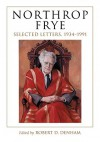 Northrop Frye: Selected Letters, 1934-1991 - Northrop Frye, Robert D. Denham
