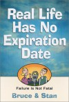 Real Life Has No Expiration Date: Failure Is Not Fatal - Bruce Bickel, Stan Jantz