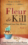 Fleur De Kill (Frosted Love Mysteries) (Volume 2) - Carol Durand, Summer Prescott